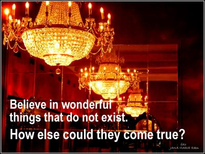 Believe in wonderful things that do not exist